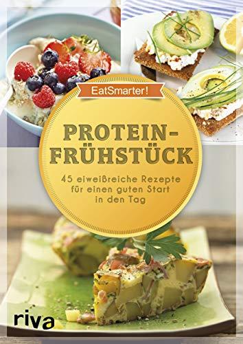 Proteinfrühstück: 50 eiweißreiche Rezepte für einen guten Start in den Tag