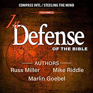 In Defense of the Bible     Volume 2              By:                                                                                                                                 Mike Riddle,                                                                                        Russ Miller,                                                                                        Marlin Goebel                               Narrated by:                                                                                                                                 Marlin Goebel,                                                                                        Mike Riddle,                                                                                        Russ Miller                      Length: 5 hrs and 37 mins     Not rated yet     Overall 0.0
