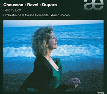 Felicity Lott Sings Chausson, Ravel & Duparc