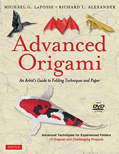 Advanced Origami: An Artist's Guide to Folding Techniques and Paper: Origami Book with 15 Original and Challenging Projects: Instructional DVD Included