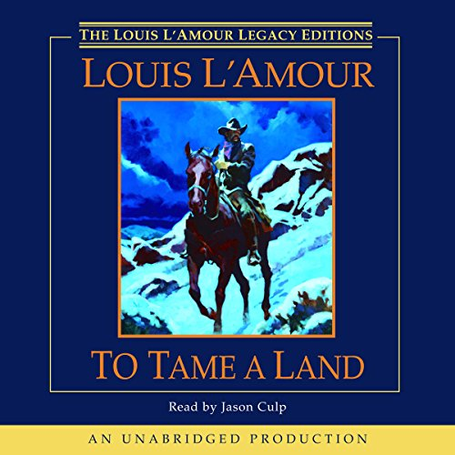 To Tame a Land                   By:                                                                                                                                 Louis L'Amour                               Narrated by:                                                                                                                                 Jason Culp                      Length: 5 hrs and 27 mins     Not rated yet     Overall 0.0