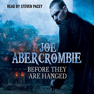 Before They Are Hanged     The First Law: Book Two              Written by:                                                                                                                                 Joe Abercrombie                               Narrated by:                                                                                                                                 Steven Pacey                      Length: 22 hrs and 38 mins     142 ratings     Overall 4.8