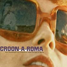 Croon-a-Roma: Rare Sentimental Vocal Tracks from Italian 60s and 70s Movies