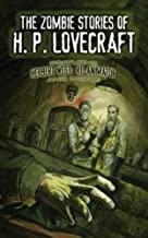 The Zombie Stories of H. P. Lovecraft: Featuring Herbert West--Reanimator and More! (Dover Horror Classics)
