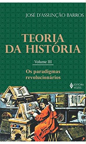 Teoria da história - Vol. III: Os paradigmas revolucionários