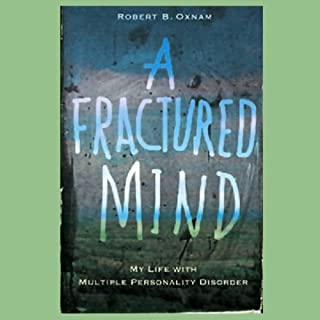 A Fractured Mind     My Life with Multiple Personality Disorder              By:                                                                                                                                 Robert B. Oxnam                               Narrated by:                                                                                                                                 William Dufris                      Length: 9 hrs and 16 mins     172 ratings     Overall 4.2