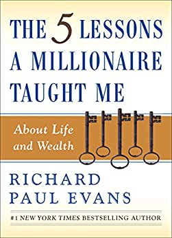 The Five Lessons a Millionaire Taught Me About Life and Wealth by [Richard Paul Evans]