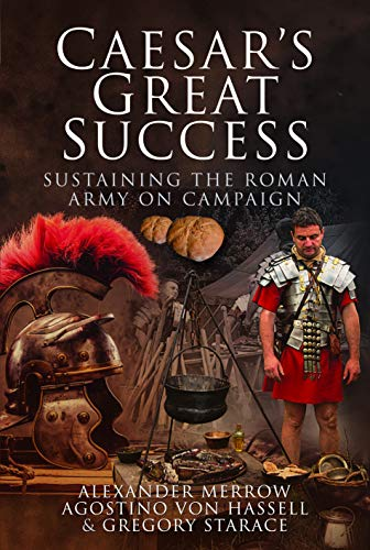 Caesar's Great Success: Sustaining the Roman Army on Campaign