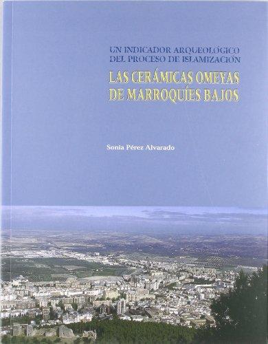Las cerámicas omeyas de Marroquíes Bajos. Un indicador arqueológico del proceso de islamización (Colección Martínez de Mazas. Serie Monografías de arqueología histórica)