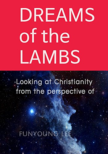 DREAMS of the LAMBS: Looking at Christianity from the perspective of Jesus. (English Edition)