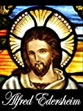 The Life and Times of Jesus the Messiah, New American Edition (Complete Vol.1-2) & Sketches of Jewish Social Life (Two Books With Active Table of Contents) (English Edition)