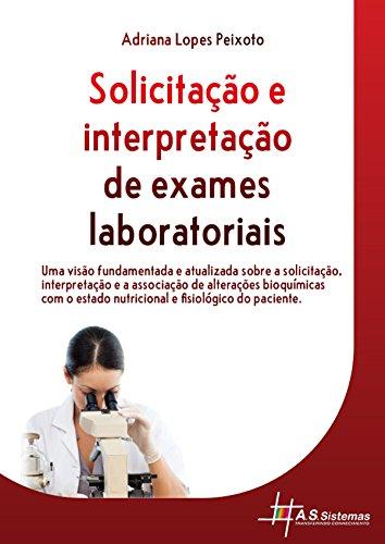 Solicitação e Interpretação de Exames Laboratoriais: Uma visão fundamentada e atualizada sobre a solicitação, interpretação e associação de alterações ... nutricional e fisiológico do paciente.