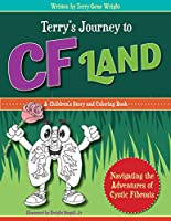 TERRY'S JOURNEY TO CF LAND: Navigating the Adventures of Cystic Fibrosis