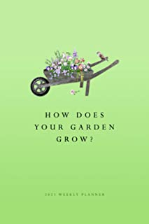 How Does Your Garden Grow? 2021 Weekly Planner: Keep track of your garden, growing, business or personal life with this 6x...