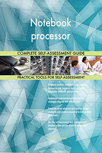 Notebook processor All-Inclusive Self-Assessment - More than 700 Success Criteria, Instant Visual Insights, Comprehensive Spreadsheet Dashboard, Auto-Prioritized for Quick Results