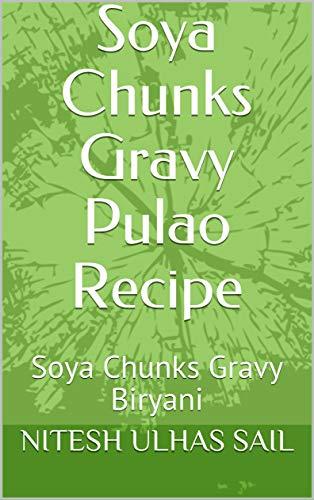 Soya Chunks Gravy Pulao Recipe: Soya Chunks Gravy Biryani (English Edition)