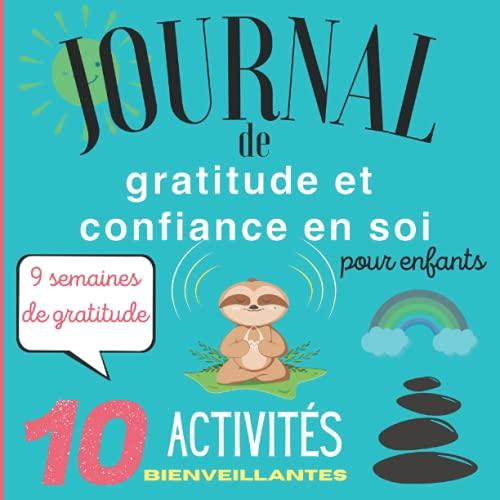 Journal de GRATITUDE et CONFIANCE EN SOI pour enfants: GRATITUDE, activités BIENVEILLANTES et affirmations POSITIVES. Carnet de bord à compléter et ... en soi, la positivité à partir de 6 ans