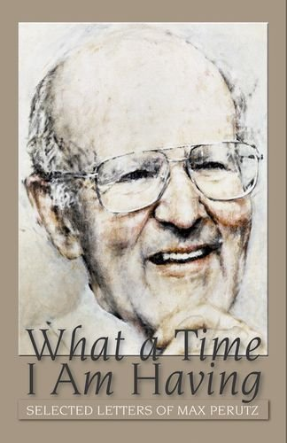 Perutz, V: What a Time I am Having: Selected Letters of Max Perutz