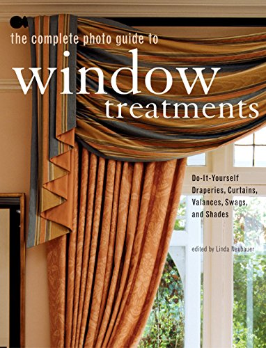 The Complete Photo Guide to Window Treatments: DIY Draperies, Curtains, Valances, Swags, and Shades