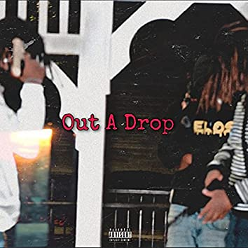OUT A DROP