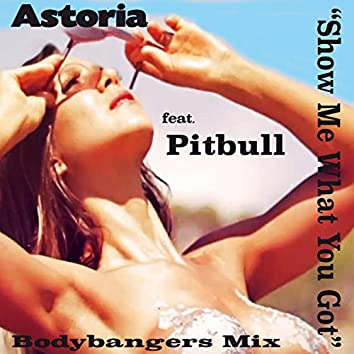 Show Me What You Got (Bodybangers Mixes) (feat. PITBULL)