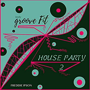 Body Groove Fit & House Party 2