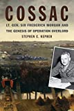 Image of COSSAC: Lt. Gen. Sir Frederick Morgan and the Genesis of Operation OVERLORD (Studies in Naval History and Sea Power)