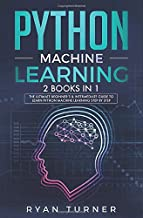 Python Machine Learning: 2 books in 1 - The Ultimate Beginner's & Intermediate Guide to Learn Python Machine Learning Step by Step