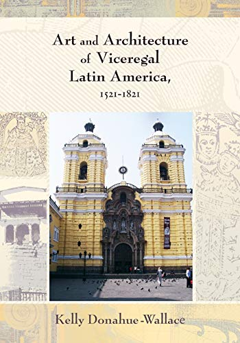 Compare Textbook Prices for Art and Architecture of Viceregal Latin America, 1521-1821 Diálogos Series 1st Edition ISBN 9780826334596 by Donahue-Walace, Kelly