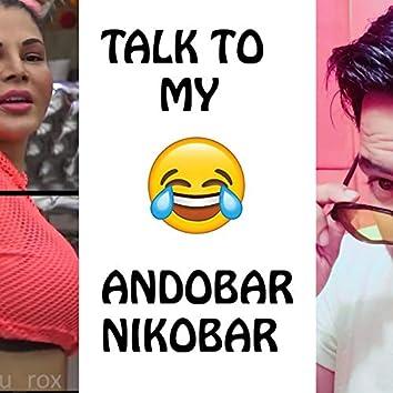 Talk To My Andobar Nikobar