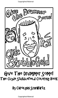 Give the Drummer Some!: The Clyde Stubblefield Coloring Book