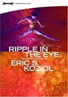 Ripple in the Eye: Moving Images of Eric Koziol [DVD]