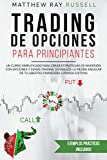 Trading de Opciones Para Principiantes: Un Curso Simplificado para Crear Estrategias de Inversión con Opciones y Swing Trading. Establece la Piedra Angular de tu Libertad Financiera (Spanish Edition)