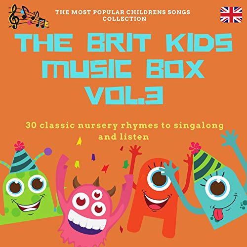 The Brit Kids Music Box, Vol. 3 (30 Classic Nursery Rhymes to Singalong and Listen)