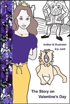 Princess Crystal Rose & The Story on Valentine's Day (The Princess Crystal Rose Series Book 8) by [d.p. auld]