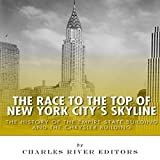 The Race to the Top of New York City s Skyline: The History of the Empire State Building and Chrysler Building