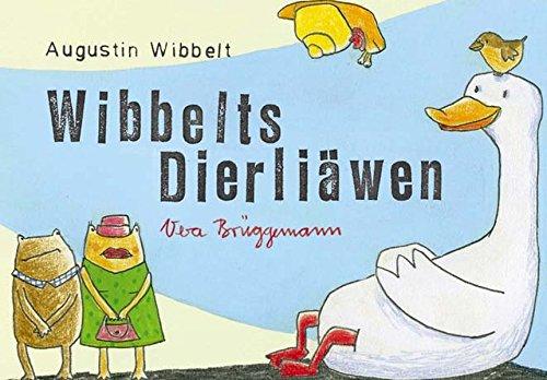 Wibbelts Dierliäwen: Illustriert von Vera Brüggemann