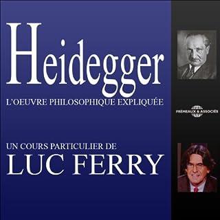 Heidegger     L'œuvre philosophique expliquée              De :                                                                                                                                 Luc Ferry                               Lu par :                                                                                                                                 Luc Ferry                      Durée : 3 h et 32 min     29 notations     Global 4,7