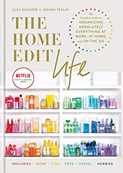 The Home Edit Life: The Complete Guide to Organizing Absolutely Everything at Work, at Home and On the Go (English Edition) par [Clea Shearer, Joanna Teplin]