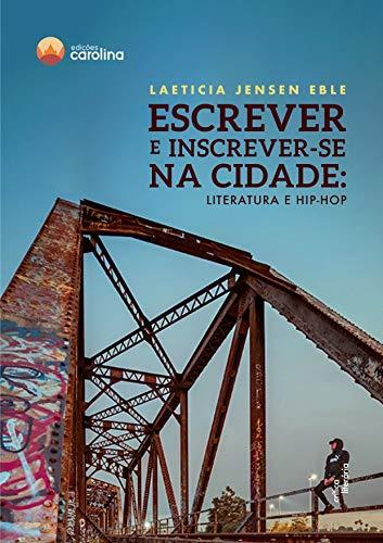 Escrever e inscrever-se na cidade: literatura e hip-hop (Crítica literária) (Portuguese Edition)