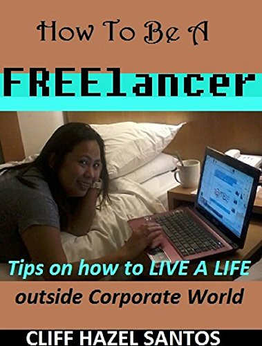 How to be a FREElancer: Tips on how to live a life outside Corporate World