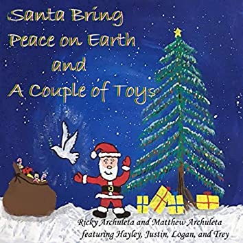 Santa Bring Peace on Earth and a Couple of Toys (feat. Matthew Archuleta & Hayley)