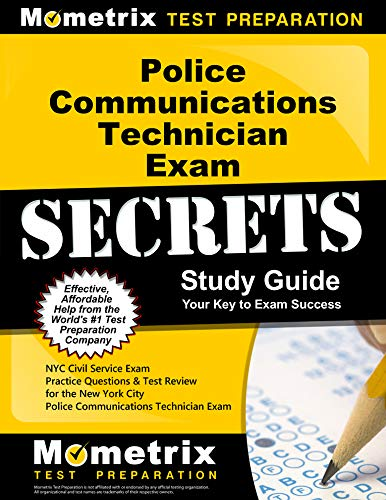 Compare Textbook Prices for Police Communications Technician Exam Secrets Study Guide: NYC Civil Service Exam Practice Questions & Test Review for the New York City Police Communications Technician Exam  ISBN 9781516706723 by NYC Civil Service Exam Secrets Test Prep Team