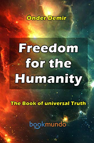 Freedom for the  Humanity: The Book of universal Truth