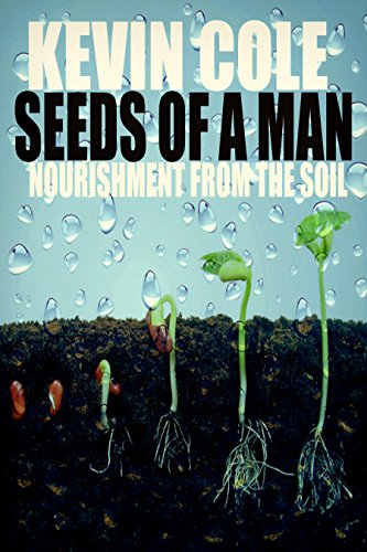 Download Seeds Of A Man: Nourishment From The Soil (English Edition) B01MUH5T5W