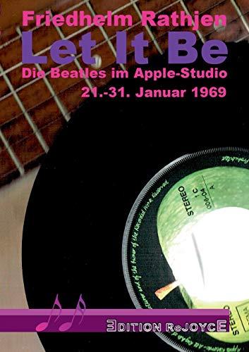 Let It Be: Die Beatles im Apple-Studio, 21.-31. Januar 1969 (Edition ReJoyce)