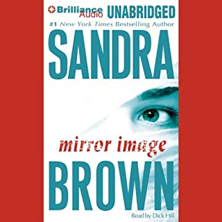 Mirror Image                   By:                                                                                                                                 Sandra Brown                               Narrated by:                                                                                                                                 Dick Hill                      Length: 14 hrs and 46 mins     815 ratings     Overall 4.1