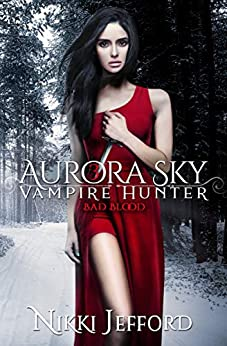 Bad Blood (Aurora Sky: Vampire Hunter Book 3) by [Nikki Jefford]