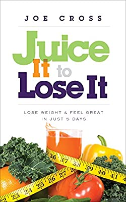 Juice It to Lose It: Lose Weight and Feel Great in Just 5 Days from Reboot Press