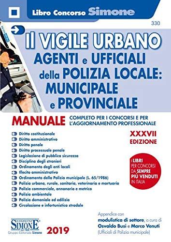 Il vigile urbano - Corso per agenti e ufficiali della Polizia Locale, municipale e provinciale, Manuale completo per i concorsi e per l'aggiornamento professionale